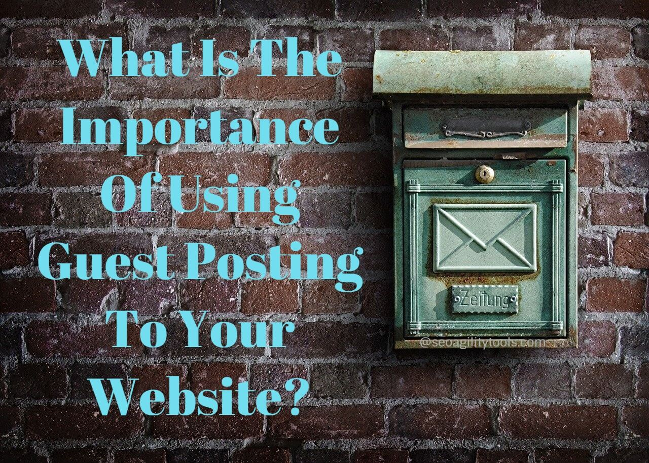 What Is The Importance Of Using Guest Posting To Your Website?